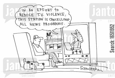 televised news cartoon humor: 'In an effort to reduce TV violence, this station is cancelling all news programs.'