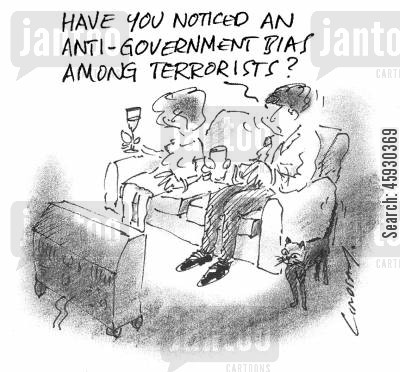 biased cartoon humor: Have you noticed an anti-government bias among terrorists?