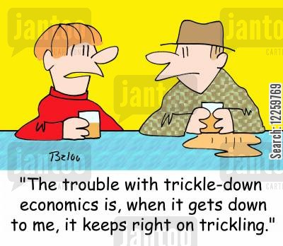 trickle-down economics cartoon humor: 'The trouble with trickle-down economics is, when it gets down to me, it keeps right on trickling.'