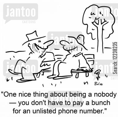 listed cartoon humor: 'One nice thing about being a nobody †you don't have to pay a bunch for an unlisted phone number.'