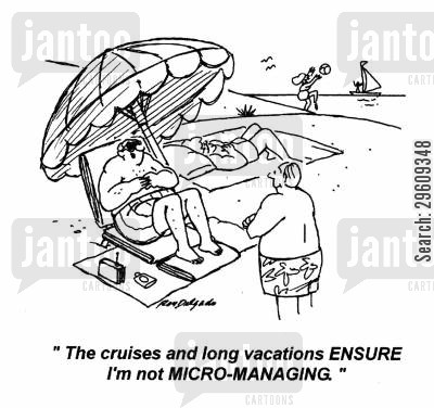 chilled out cartoon humor: 'The cruises and long vacations ensure I'm not micro-managing.'