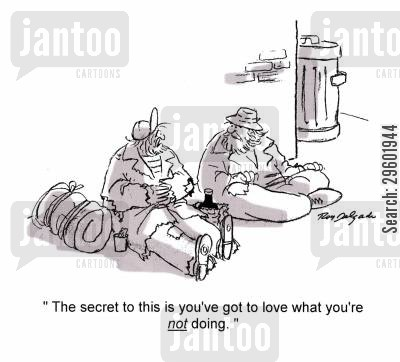 streetlife cartoon humor: 'The secret to this is you've got to love what you're not doing.'