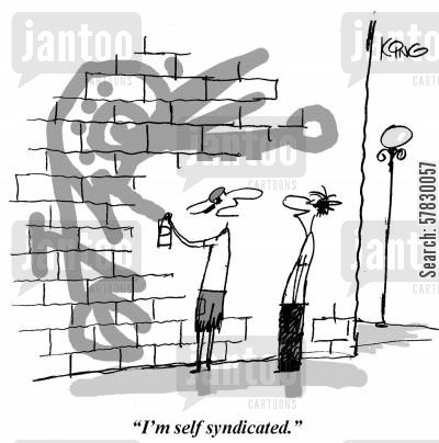 anti social behaviour cartoon humor: 'I'm self syndicated.'