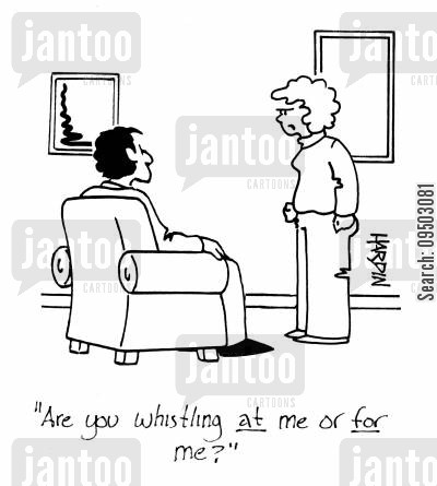 attentions cartoon humor: 'Are you whistling at me or for me?'