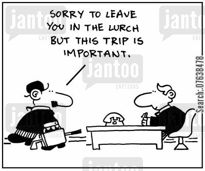 slacks cartoon humor: 'Sorry to leave you in the lurch, but this trip is important.'