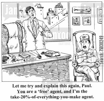 percent cartoon humor: 'Let me try and explain this again, Paul. You are a 'free agent', and I'm the take-20-of-everything-you-make agent.'