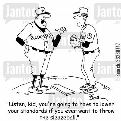 atheles cartoon humor: 'Listen,kid, you're going to have to lower your standards if you ever want to throw the sleazeball.'