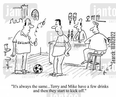 kick off cartoon humor: 'It's always the same...Terry and Mike have a few drinks and then they start to kick off.'