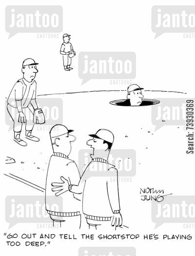 deep cartoon humor: 'Go out and tell the shortstop he's playing too deep.'