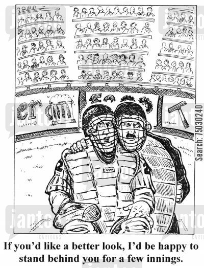 innings cartoon humor: 'If you'd like a better look, I'd be happy to stand behind you for a few innings.'