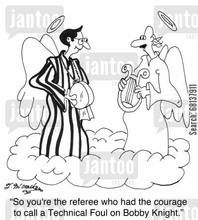 college basketball cartoon humor: 'So you're the referee who had the courage to call a Technical Foul on Bobby Knight.'