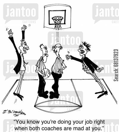 basketball coach cartoon humor: 'You know you're doing your job right when both coaches are mad at you.'