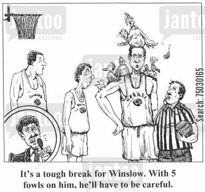 basketball player cartoon humor: 'It's a tough break for Winslow. With 5 fowls on him, he'll have to be careful.'