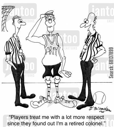 basketball referee cartoon humor: 'Players treat me with a lot more respect since they found out I'm a retired colonel.'