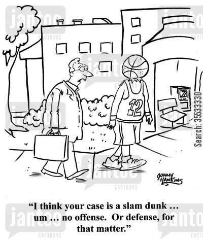 head injury cartoon humor: Lawyer to client with basketball head: 'I think your case is a slam dunk ... um ... no offense. Or defense, for that matter.'