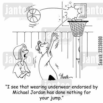 endorse cartoon humor: 'I see that wearing underwear endorsed by Michael Jordan has done nothing for your jump shot.'