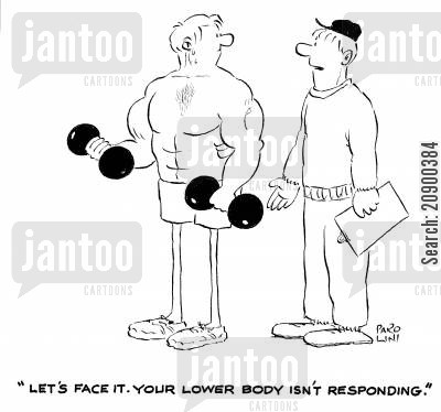exercise regimes cartoon humor: 'Let's face it. Your lower body isn't responding.'