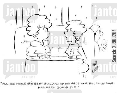 pec cartoon humor: 'All this while he's been building up his pecs our relationship has been going zip!'