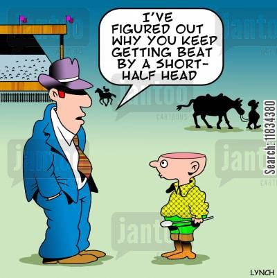 bookie cartoon humor: 'I've worked out why you keep getting beat y a short-half head.'