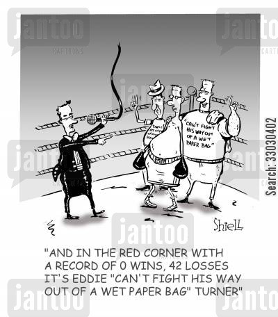 boxing referee cartoon humor: And in the red corner with a record of 0 wins, 42 losses, it's Eddie 'Can't fight his way out of a wet paper bag' Turner.