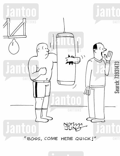 punching bag cartoon humor: 'Boss, come here quick!'