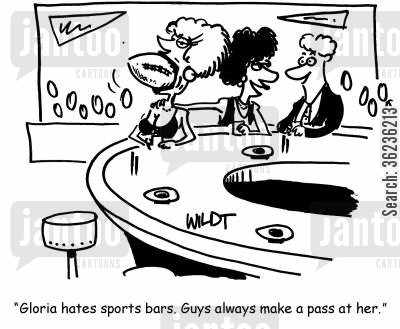 sports bars cartoon humor: 'Gloria hates sports bars. Guys always make a pass at her.'