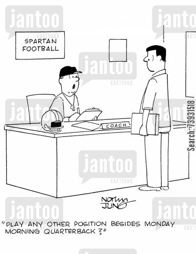 football coaches cartoon humor: 'Play any other position besides Monday morning quarterback?'