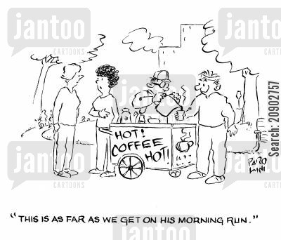 morning coffee cartoon humor: 'This is as far as we get on his morning run.'