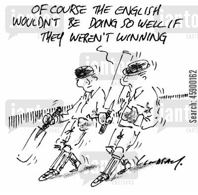 competed cartoon humor: 'Of course the English wouldn't be doing so well if they weren't winning.'