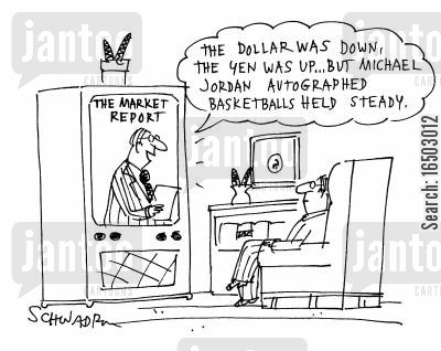 money market cartoon humor: 'The dollar was down, the yen was up...but Michael Jordan autographed basketballs held steady.'