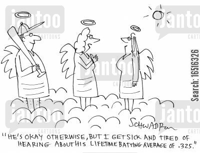 lifetime cartoon humor: 'He's okay otherwise, but I get sick and tired of hearing about his lifetime batting average of .325.'