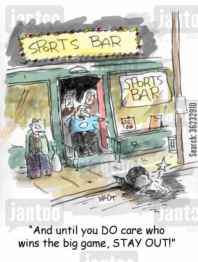 sports bars cartoon humor: 'And until you DO care who wins the big game, STAY OUT!'