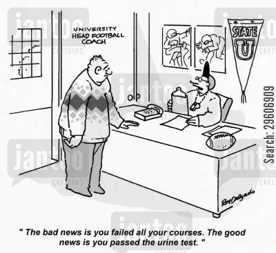 football coach cartoon humor: 'The bad news is you failed all your courses. The good news is you passed the urine test.'