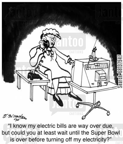 super bowl cartoon humor: 'I know my electric bills are way over due, but could you at least wait until the Super Bowl is over before turning off my electricity?'