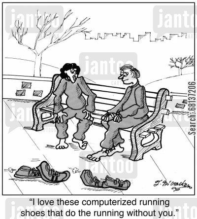 sports wear cartoon humor: 'I love these computerized running shoes that do the running without you.'