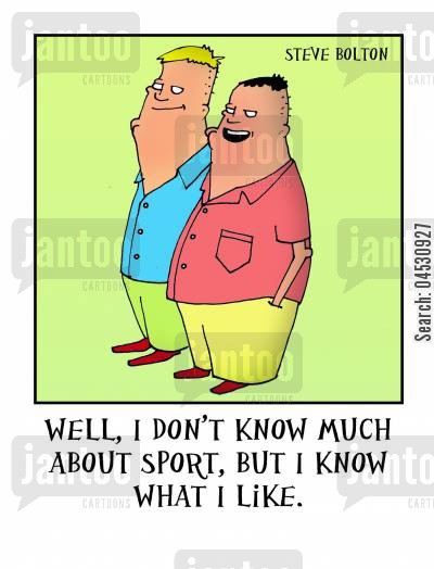 tastes cartoon humor: 'Well, I don't know much about sport, but I know what I like.'