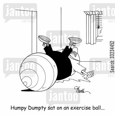 balance ball cartoon humor: Humpty Dumpty sat on an exercise ball...