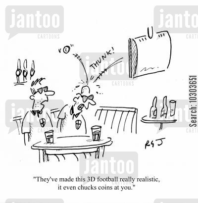hooliganism cartoon humor: 'They've made this 3D football really realistic, it even chucks coins at you.'