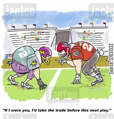 offense cartoon humor: If I were you, I'd take the trade before this next play.