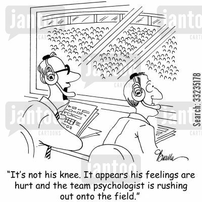 hurt feelings cartoon humor: 'It's not his knee. It appears his feelings are hurt and the team psychologist is rushing out onto the field.'