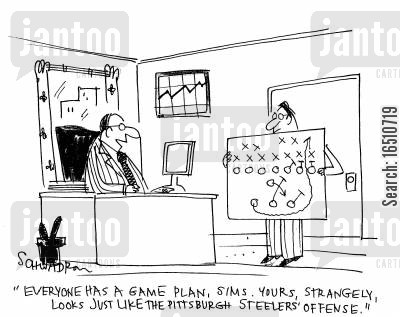 game plan cartoon humor: 'Everyone has a game plan, Sims. Yours, strangely, looks like the Pittsburgh Steelers' offensive.'
