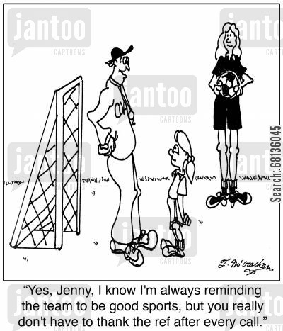 soccer moms cartoon humor: 'Yes, Jenny, I know I'm always reminding the team to be good sports, but you really don't have to thank the ref after every call.'