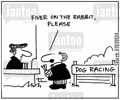 dog racing cartoon humor: 'Fiver on the rabbit, please.'