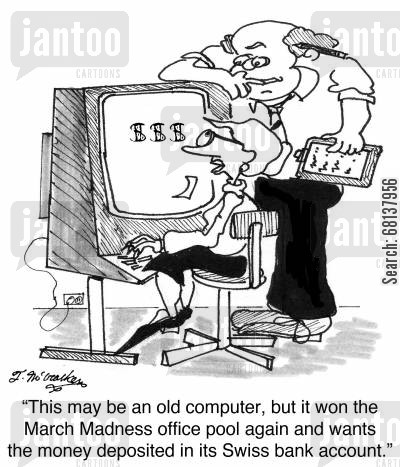 basketball fan cartoon humor: 'This may be an old computer, but it won the March Madness office pool again and wants the money deposited in its Swiss bank account.'