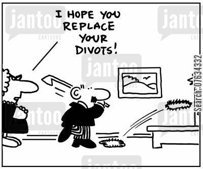 divots cartoon humor: 'I hope you replace your divots!'