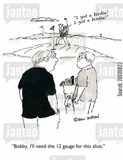 golf caddies cartoon humor: 'Bobby, I'll need the 12 gauge for this shot.'