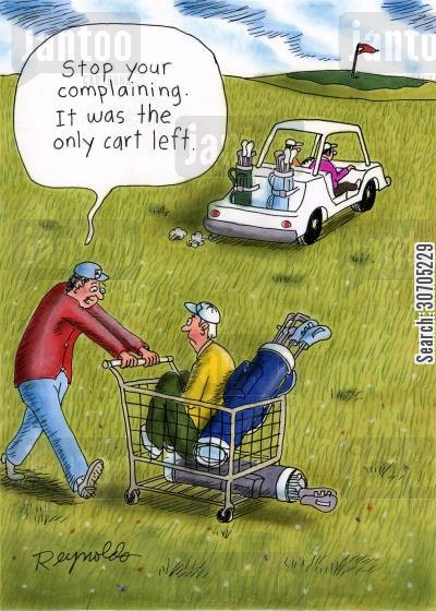 golf caddies cartoon humor: 'Stop your complaining it was the only cart left.'