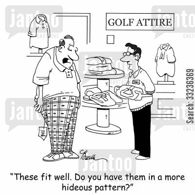 golfing store cartoon humor: 'These fit well. Do you have them in a more hideous pattern?'