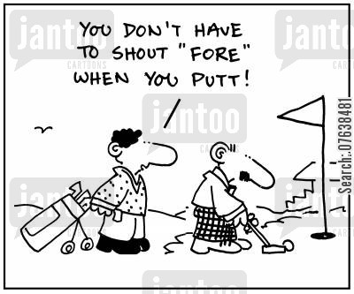 golf green cartoon humor: 'You don't have to shout fore when you putt.'