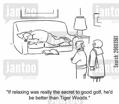 resting cartoon humor: 'If relaxing was really the secret to good gold, he'd be better than Tiger Woods.'